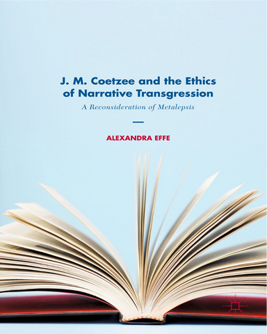 J M Coetzee and the Ethics of Narrative Transgression A Reconsideration of Metalepsis