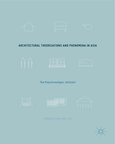 Architectural Theorisations and Phenomena in Asia The Polychronotypic Jetztzeit