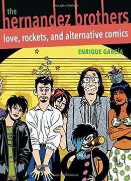 The Hernandez Brothers Love Rockets And Alternative Comics