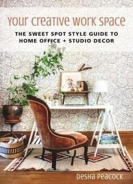 Your Creative Work Space The Sweet Spot Style Guide To Home Office plus Studio Decor