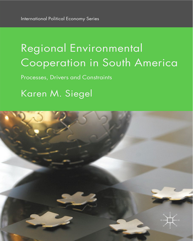 Regional Environmental Cooperation in South America Processes Drivers and Constraints