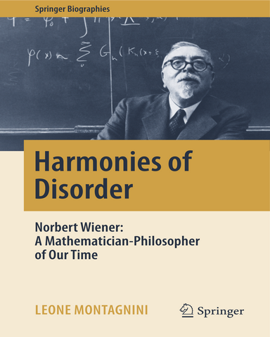 Harmonies of Disorder Nrrbert Wiener A Mathematician Philosopher of Our Time