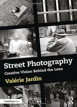 Street Photography Creative Vision Behind The Lens