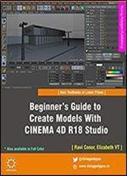 Beginners Guide To Create Models With Cinema 4d R18 Studio
