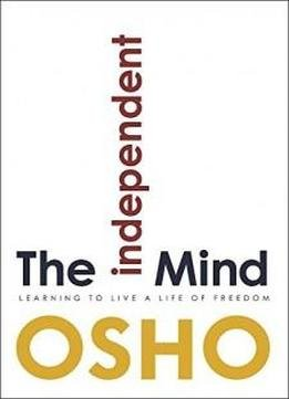 The Independent Mind Learning To Live A Life Of Freedom