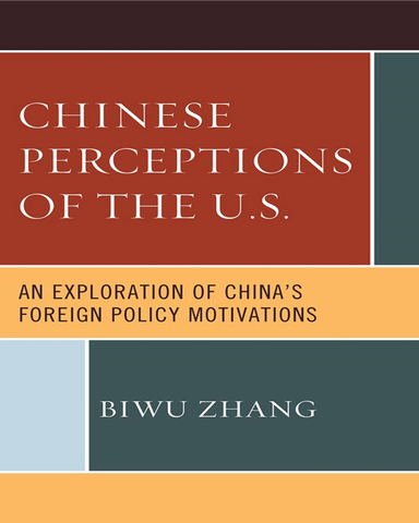 Chinese Perceptions of the U S An Exploration of Chinas Foreign Policy Motivations