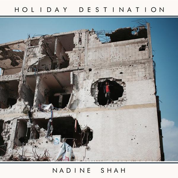 Nadine Shah - Holiday Destination (2017)