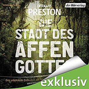 Hörbuch Cover Die Stadt des Affengottes: Ein mysteriöser Fluch, eine unbekannte Zivilsation, eine wahre Geschichte by Douglas Preston