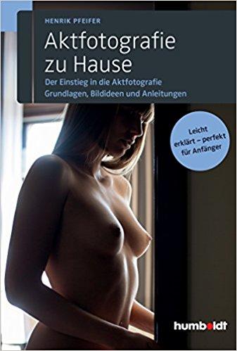 Buch Cover für Aktfotografie zu Hause: Der Einstieg in die Aktfotografie. Grundlagen, Bildideen und Anleitungen. Leicht erklärt - perfekt für Anfänger