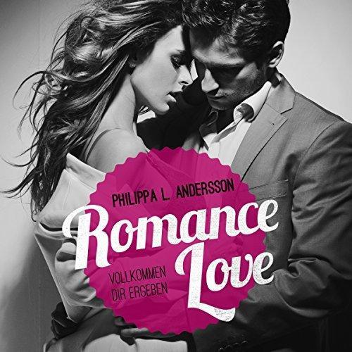 Philippa L Andersson Romance Love Vollkommen dir ergeben ungekuerzt