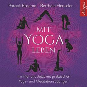 Patrick Broome und Berthold Henseler Mit Yoga leben ungekuerzt