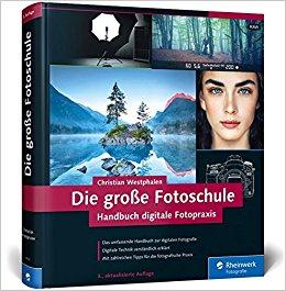 Buch Cover für Die große Fotoschule: Das Handbuch zur digitalen Fotografie in der 3. Auflage!