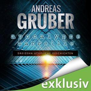 Andreas Gruber Apocalypse Marseille Dreizehn utopische Geschichten ungekuerzt