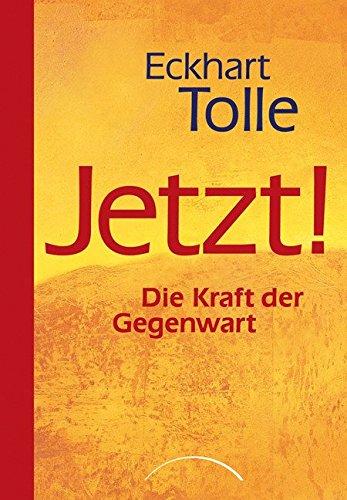 Eckhart Tolle - Jetzt! Die Kraft der Gegenwart