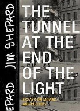 The.Tunnel.At.The.End.Of.The.Light.Essays.On.Movies.And.Politics