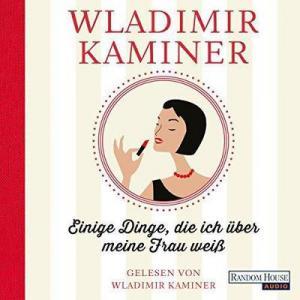 Wladimir Kaminer Einige Dinge die ich ueber meine Frau weiss ungekuerzt
