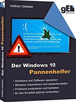 Gieske, Wolfram - Der Windows 10 Pannenhelfer - Probleme erkennen, Loesungen finden, Fehler beheben