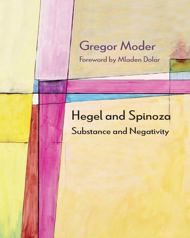 Hegel and Spinoza Substance and Negativity