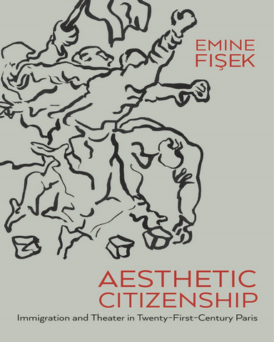 Aesthetic Citizenship Immigration and Theater in Twenty First Century Paris