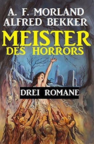 Bekker, Alfred & Morland, A F  - Meister des Horrors - Drei Romane