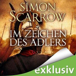 Simon Scarrow Rom 1 Im Zeichen des Adlers ungekuerzt