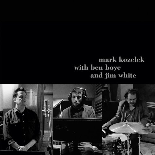 Mark Kozelek With Ben Boye And Jim White - Mark Kozelek With Ben Boye And Jim White (2017)
