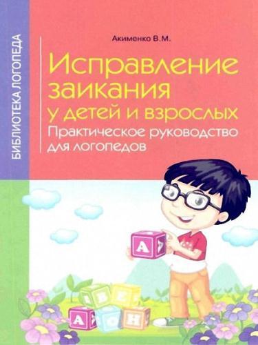 Акименко Валентина - Исправление заикания у детей и взрослых. Практическое руководство для логопедов