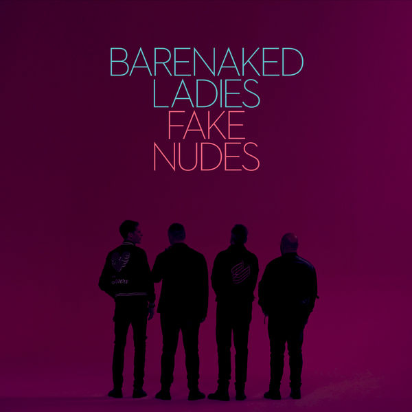 Barenaked Ladies - Fake Nudes (2017)