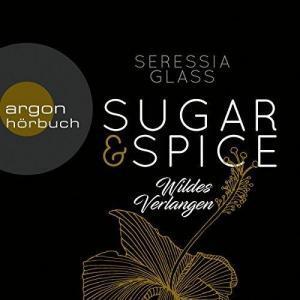 Seressia Glass Sugar und Spice Band 02 Wildes Verlangen ungekuerzt