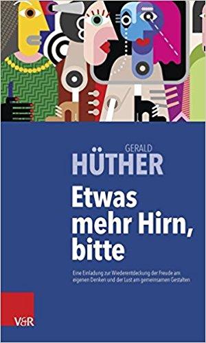 Buch Cover für Etwas mehr Hirn, bitte: Eine Einladung zur Wiederentdeckung der Freude am eigenen Denken und der Lust am gemeinsamen Gestalten