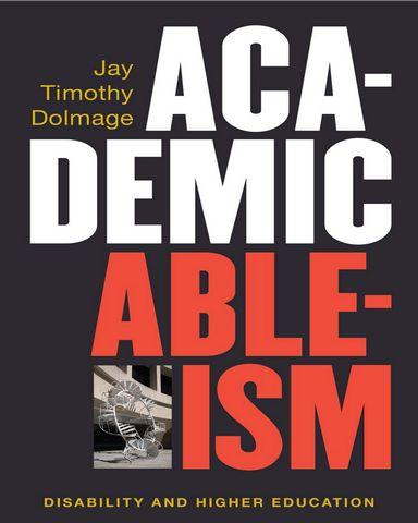 Academic Ableism Disability and Higher Education