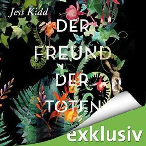 Jess Kidd Der Freund der Toten ungekuerzt