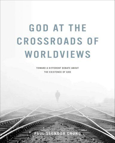 God.at.the.Crossroads.of.Worldviews.Toward.a.Different.Debate.About.the.Existence.of.God