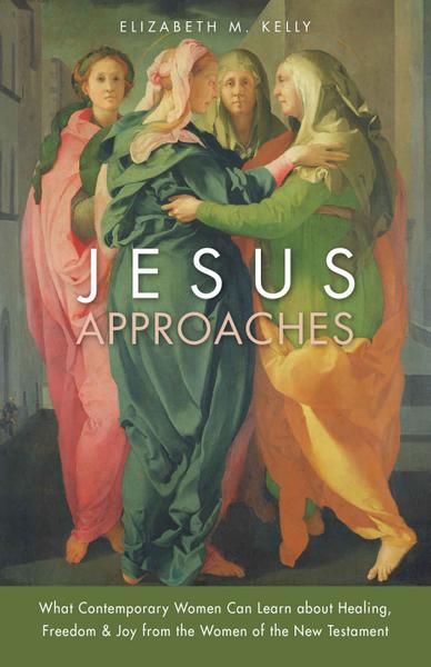 : Jesus Approaches What Contemporary Women Can Learn about Healing Freedom und Joy from the Women of the New Testament