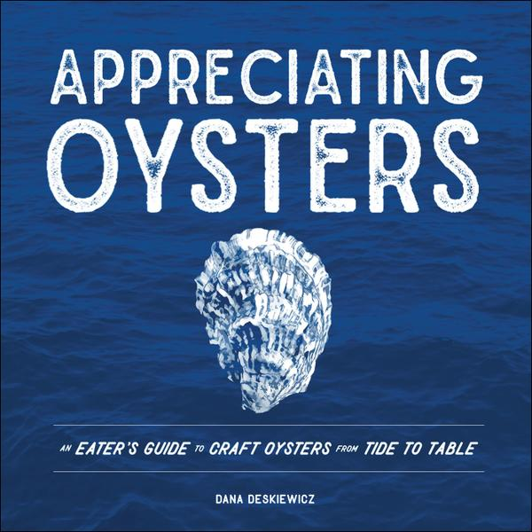 : Appreciating Oysters An Eaters Guide to Craft Oysters from Tide to Table