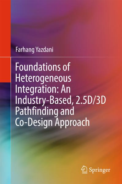 : Foundations of Heterogeneous Integration An Industry Based 2 5D 3D Pathfinding and Co Design Approach