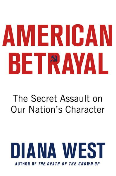 : American Betrayal The Secret Assault on Our Nations Character