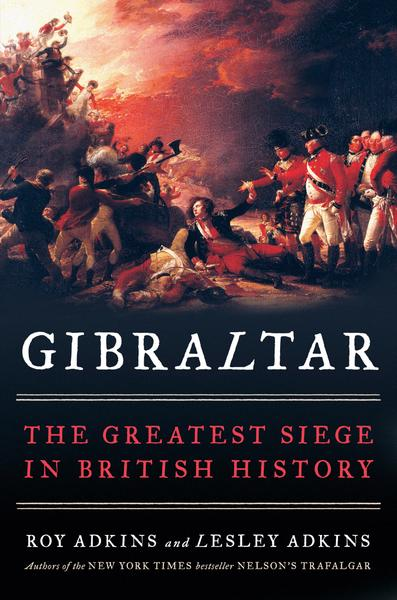 : Gibraltar The Greatest Siege in British History