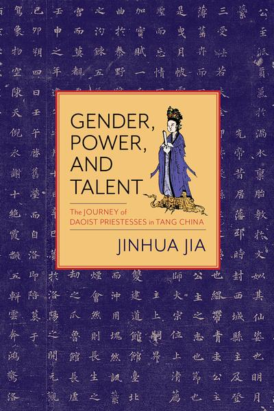 : Gender Power and Talent The Journey of Daoist Priestesses in Tang China