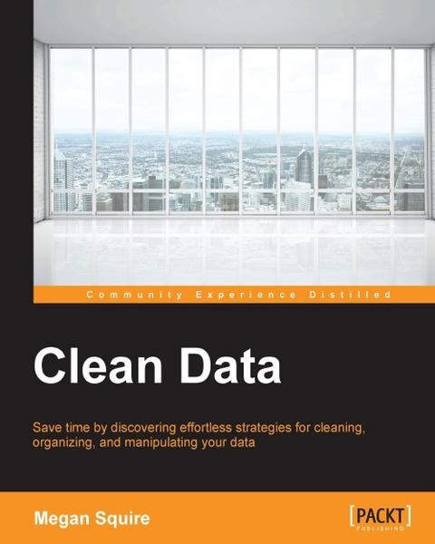 : Clean Data Data Science Strategies for Tackling Dirty Data