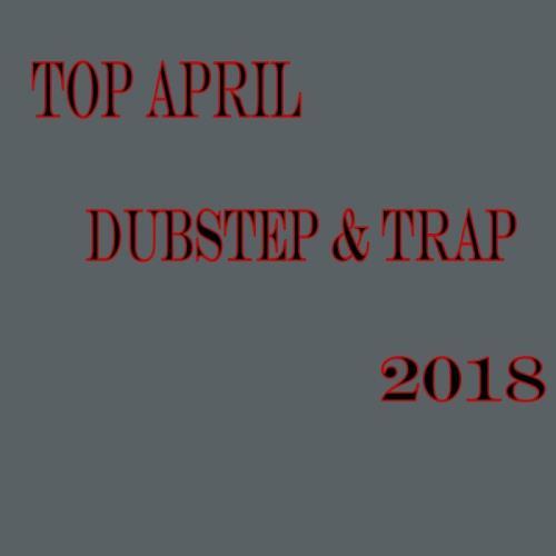 Top April Dubstep and Trap 2018 (2018)