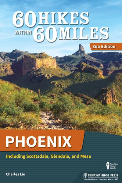 60 Hikes Within 60 Miles Phoenix Including Scottsdale Glendale and Mesa
