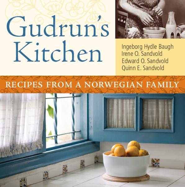 Gudruns Kitchen Recipes from a Nrrwegian Family
