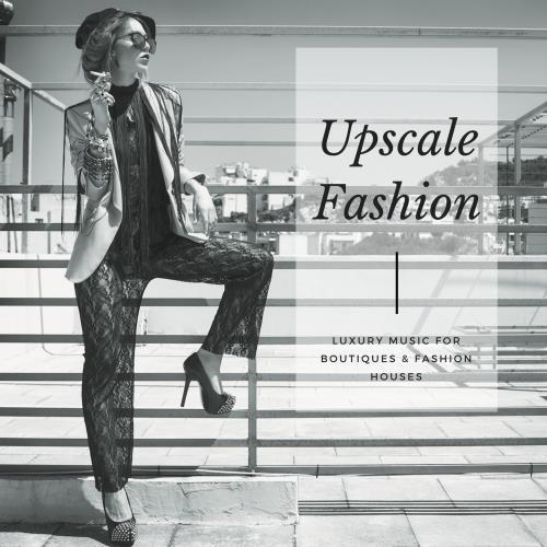 Upscale Fashion - Luxury Music For Boutiques & Fashion Houses (2018)