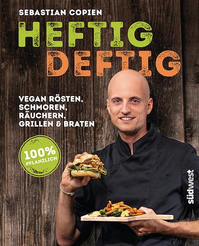 Heftig deftig - Vegan rösten, schmoren, räuchern, grillen und braten - 100% pflanzlich