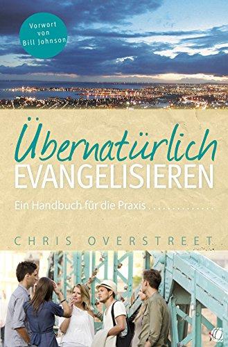 Chris Overstreet - Übernatürlich evangelisieren- Ein Handbuch für die Praxis