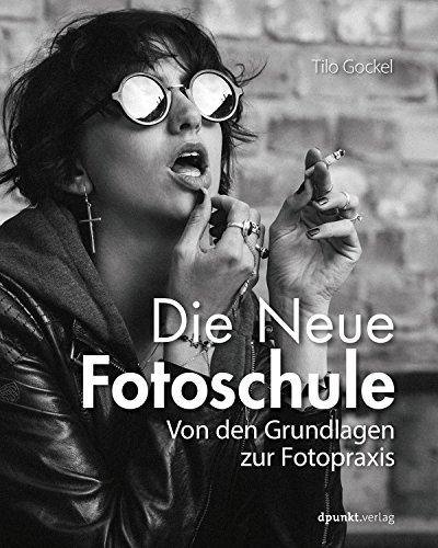 Tilo Gockel - Die Neue Fotoschule- Von den Grundlagen zur Fotopraxis
