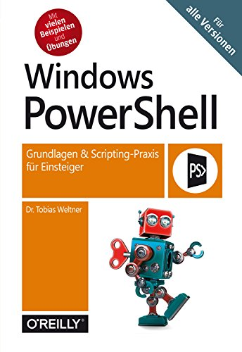 Tobias Weltner - Windows PowerShell- Grundlagen und Scripting-Praxis für Einsteiger