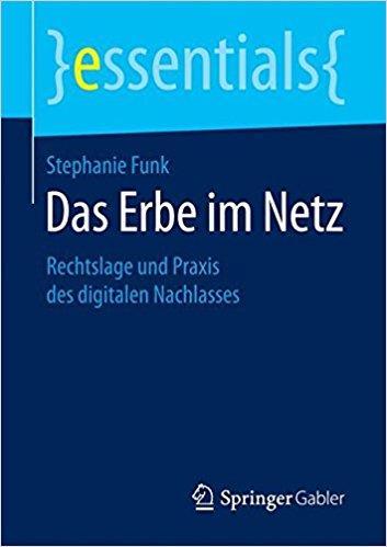 Stephanie Funk - Das Erbe im Netz- Rechtslage und Praxis des digitalen Nachlasses
