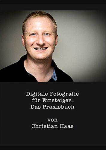 Christian Haas - Digitale Fotografie für Einsteiger- Das Praxisbuch